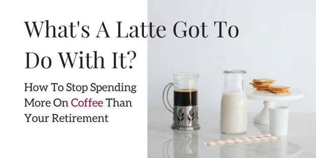 what s lattes got to do with it easy budgeting for your future